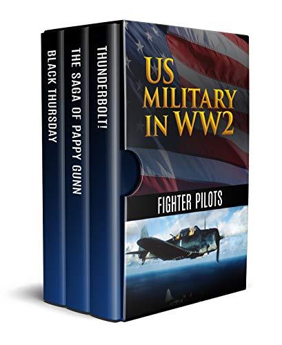 (US Military in WW2: Fighter Pilots (Annotated): Black Thursday, The Saga of Pappy Gunn and Thunderbolt!)