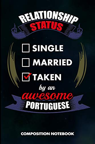 Relationship Status Single Married Taken by an Awesome Portuguese: Composition Notebook, Birthday Journal Gift for Lisbon Portugal Lovers to write on por M. Shafiq