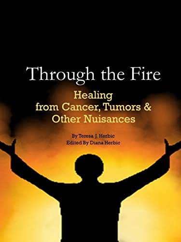 Through the Fire: Healing from Cancer, Tumors & Other Nuisances