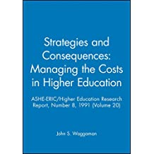 Strategies and Consequences: Managing the Costs in Higher Education: ASHE-ERIC/Higher Education Research Report...