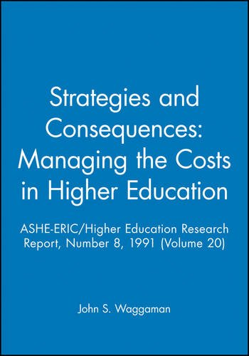 Strategies and Consequences: Managing the Costs in Higher Education: ASHE-ERIC/Higher Education Research Report, Number 8, 1991 (Volume 20) (J-B ASHE Higher Education Report Series (AEHE))