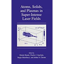 Atoms, Solids, and Plasmas in Super-Intense Laser Fields: Proceedings of the 30th Course of the International School of Quantum Electronics on Atoms, Solids ... Fields, Held 8-14 July, in Erice, Sicily
