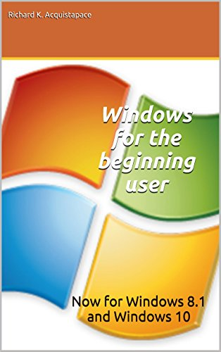 Windows for the beginning user: Now for Windows 8.1 and Windows 10 Pdf