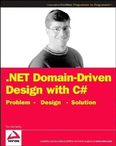NET Domain-Driven Design with C#: Problem, Design, Solution (Programmer to Programmer) by McCarthy, Tim published by John Wiley & Sons (2008) by John Wiley & Sons