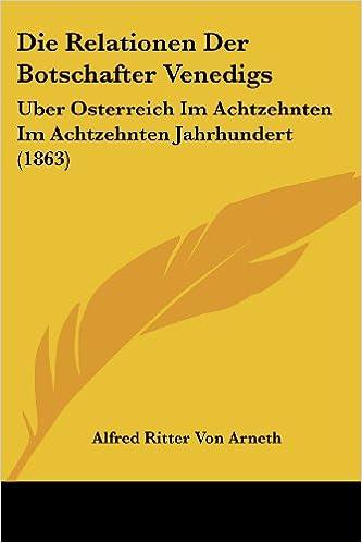 Die Relationen Der Botschafter Venedigs: Uber Osterreich Im Achtzehnten Im Achtzehnten Jahrhundert (1863)