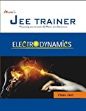 ELECTRODYNAMICS (JEE TRAINER SERIES)