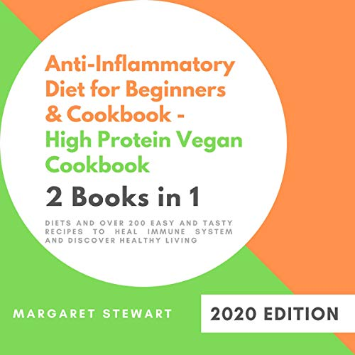 Anti-Inflammatory Diet for Beginners & Cookbook – High Protein Vegan Cookbook 2 Books in 1: Diets and Over 200 Easy and Tasty Recipes to Heal Immune System and Discover Healthy Living