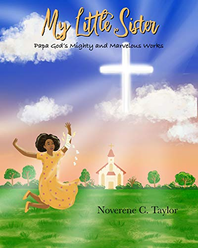 My Little Sister: Papa God's Mighty And Marvelous Works by Noverene C. Taylor ebook deal