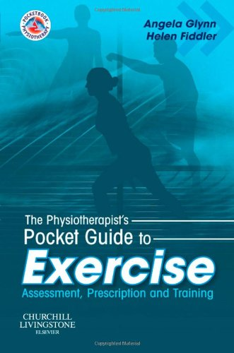 The Physiotherapist's Pocket Guide to Exercise: Assessment, Prescription and Training, 1e (Physiotherapy Pocketbooks)