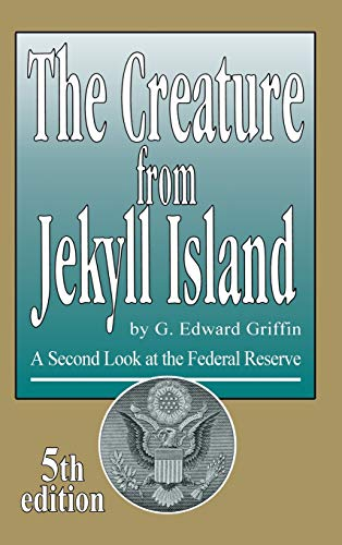 The Creature from Jekyll Island: A Second Look at the Federal Reserve (The New Confessions Of An Economic Hitman Summary)