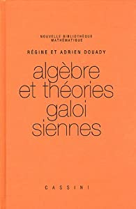 Algèbre et théories galoisiennes par Régine Douady