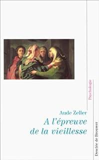 A l'épreuve de la vieillesse, Zeller, Aude