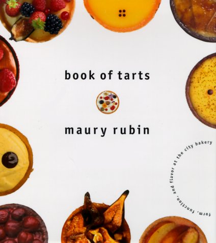 Book of Tarts: Form, Function, and Flavor at the City Bakery by Brand: William Morrow n Co