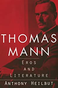 Thomas Mann: Eros and Literature by University of California Press