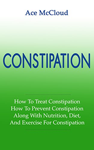 Constipation: Nutrition, Diet and Exercise