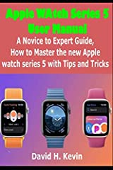 Apple Watch Series 5                                           User Manual                                                  A novice to expert Guide, how to Master New Apple watch Series 5 with Tips and Tricks      ...