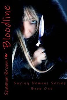 Bloodline (Paranormal Romance, Dark &Twisted): Saving Demons Series Book 1 by [Brown, Shannon K.]