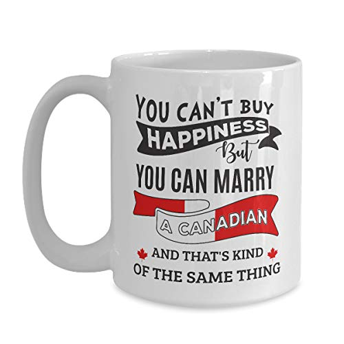 Canada Mug Can't Buy Happiness But Can Marry A Canadian - 15 oz White Coffee | Tea Mug Funny Gifts