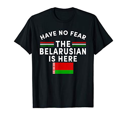 Flag Belarus - Have No Fear The Belarusian Is Here Tshirt Belarus Flag