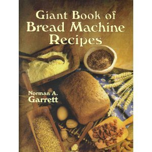 Giant Book of Bread Machine Recipes by Norman A Garrett