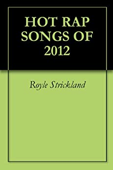 HOT RAP SONGS OF 2012 by [Strickland, Royle]