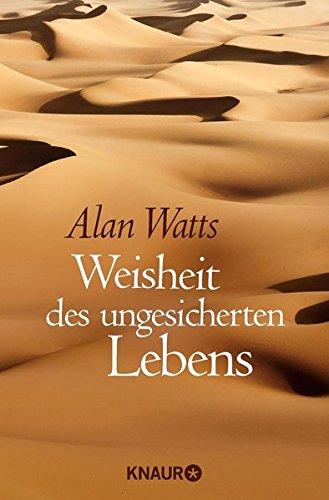 Weisheit des ungesicherten Lebens Taschenbuch – 3. März 2014 Alan Watts Knaur MensSana TB 3426875772 Buddhismus