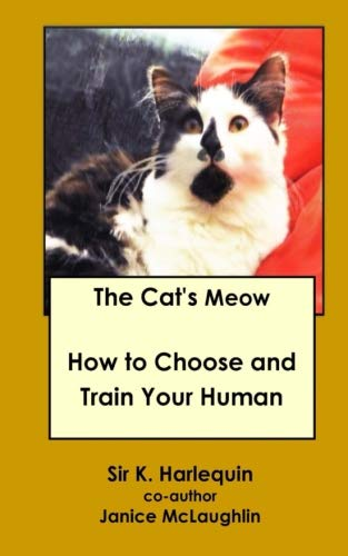 The Cat's Meow: How to Choose and Train Your Human