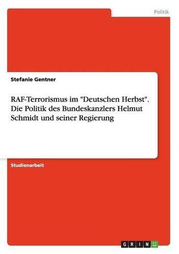 """Download RAF-Terrorismus im """"Deutschen Herbst"""". Die Politik des Bundeskanzlers Helmut Schmidt und seiner Regierung (German Edition) ebook"""
