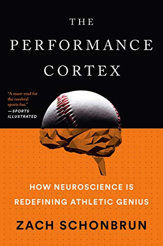 The Performance Cortex: How Neuroscience Is Redefining Athletic Genius por Zach Schonbrun