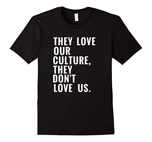 They Love Our Culture, They Don't Love Us - Love Culture Shop