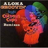 ALOHA GROOVIN'~サンディー・ウィズ・ザ・ココナツ・カップス・リミキシーズ