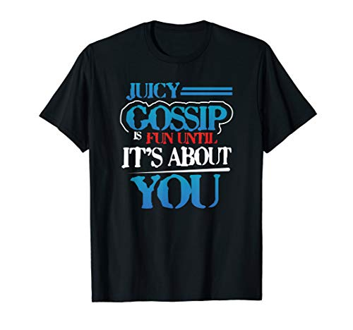 Juicy Gossip Is Fun Until It's About You T-Shirt