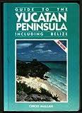 Guide to the Yucatan Peninsula, Chicki Mallan, 0918373220