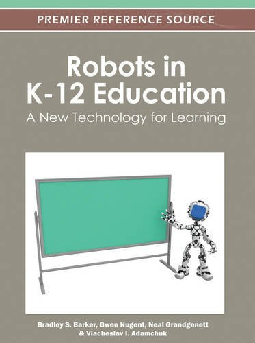 Robots in K-12 Education: A New Technology for Learning (Premier Reference Source) by Bradley S. Barker (2012-02-29)