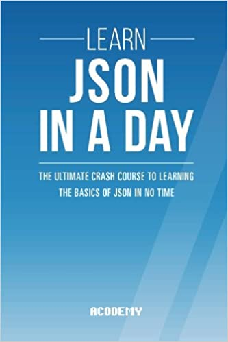 learn json in a day the ultimate crash course to learning the basics of json in no time json json course json development json books acodemy