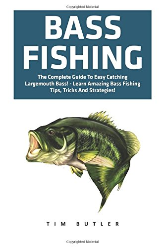 Bass-Fishing-The-Complete-Guide-To-Easy-Catching-Largemouth-Bass-Learn-Amazing-Bass-Fishing-Tips-Tricks-And-Strategies-Fishing-Guide-Freshwater-Fishing-Fishing-Tackle