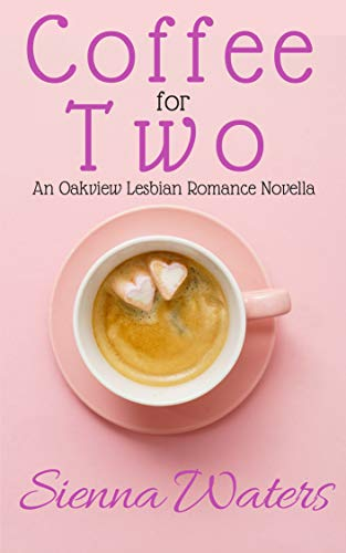 Sienna Coffee - Coffee for Two: An Oakview Lesbian Romance Novella