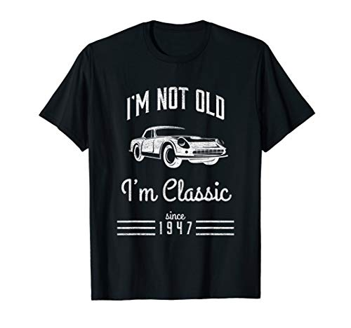 - Not Old, Classic Car Funny T-Shirt 72nd Birthday Gift 1947