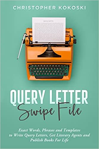 Query letter swipe file exact words phrases and templates to write query letter swipe file exact words phrases and templates to write query letters get literary agents and publish books for life christopher kokoski spiritdancerdesigns Gallery