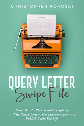 Query Letter Swipe File: Exact Words, Phrases and Templates to Write Query Letters, Get Literary Agents and Publish Books for Life (Sample Query Letters To Literary Agents For Fiction)