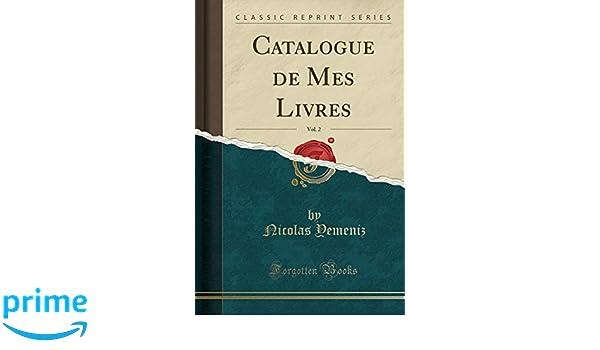 Catalogue De Mes Livres Vol 2 Classic Reprint French