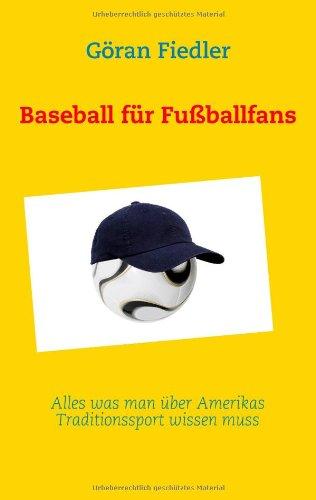 Baseball für Fußballfans: Alles was man über Amerikas Traditionssport wissen muss Taschenbuch – 24. Juli 2008 Göran Fiedler Books on Demand 383702590X Sport / Sonstige Sportarten