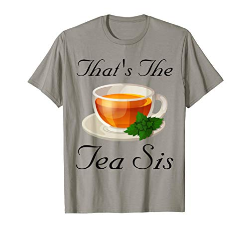 That's The Tea Sis Funny Tea Lover Gift T-Shirt