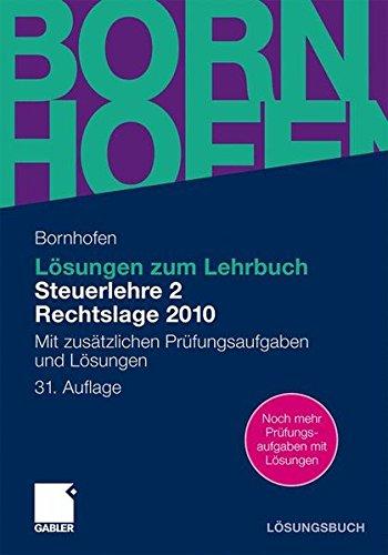 Lösungen zum Lehrbuch Steuerlehre 2 Rechtslage 2010: Mit zusätzlichen Prüfungsaufgaben und Lösungen (Bornhofen Steuerlehre 2 LÖ)