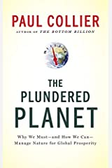 Paul Collier'sThe Plundered Planet: Why We Must--and How We Can--Manage Nature for Global Prosperity [Hardcover](2010) Unknown Binding