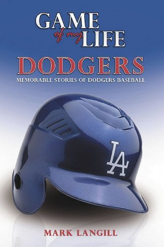(Game of My Life Dodgers by Mark Langill (2007-06-01))