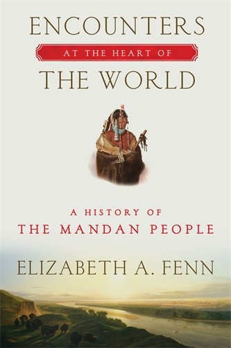 Encounters at the Heart of the World: A History of the Mandan People (Peoples Hearts)