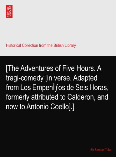 [The Adventures of Five Hours. A tragi-comedy [in verse. Adapted from Los Empeños de Seis Horas, formerly attributed to Calderon, and now to Antonio Coello].]