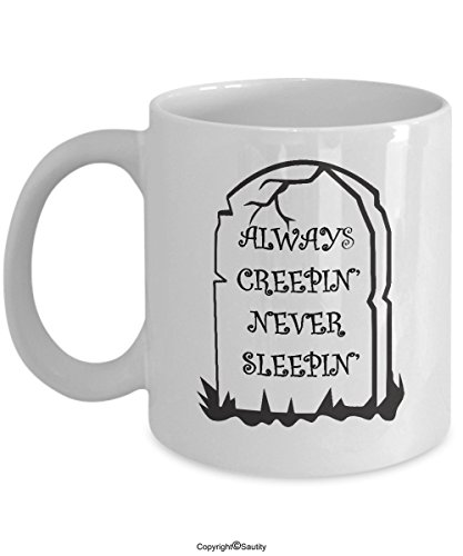 Creep Mug Always Creepin Never Sleepin Funny Nightmare Coffee Mugs Best Halloween Gifts for Creepy Girls Boys mens womens love horror movies musics by -