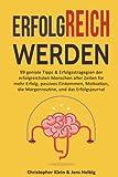 Erfolgreich werden: Erfolgreich werden: 99 geniale Tipps & Erfolgsstragegien der erfolgreichsten Menschen aller Zeiten für mehr Erfolg, passives ... Motivation, Erfolgsjournal (German Edition)